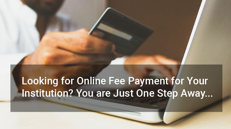 Looking for Online Fee Payment for Your Institution? You are Just One Step Away...