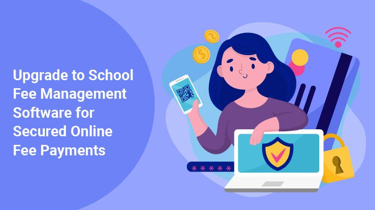 Upgrade to School Fee Management Software for Secured Online Fee Payments