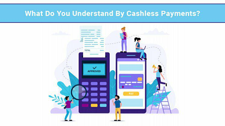 What Do You Understand By Cashless Payments