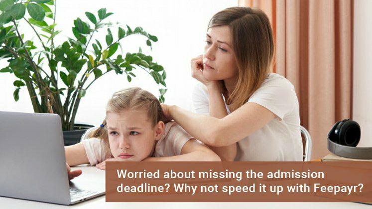 Worried about missing the admission deadline? Why not speed it up with Feepayr?
